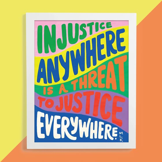 Art print that reads Injustice Anywhere is a threat to Justice Everywhere