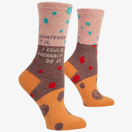 Fun socks that reads, Whatever it is, I could probably do it.