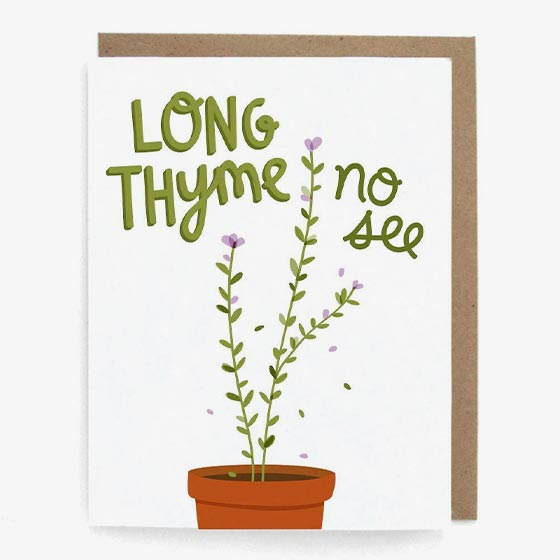 Greeting card featuring an illustrated thyme plant that reads, Long Thyme, No See.
