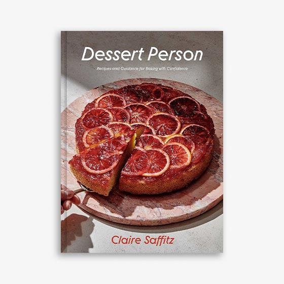Dessert Person Cookbook by Claire Saffitz.